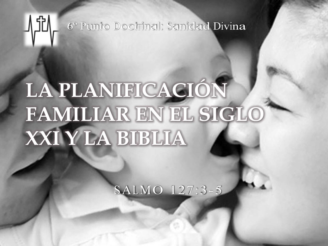 La planificación familiar en el Siglo XXI y la Biblia